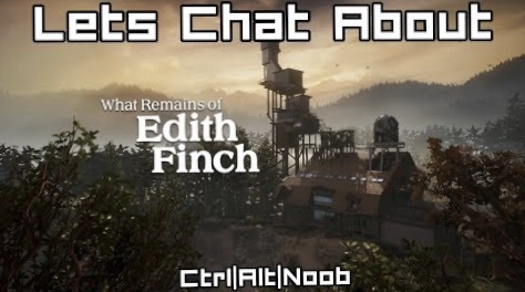Let's Chat About – What Remains of EdithFinch